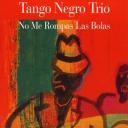 No me rompas las bolas / Tango Negro Trio |