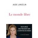 ˆLe ‰monde libre / Aude Lancelin |