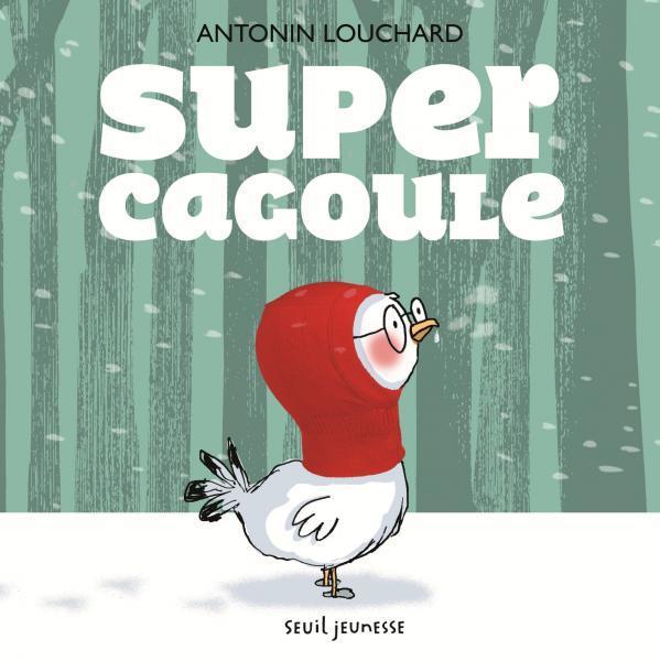 Super cagoule / Antonin Louchard | Louchard, Antonin (1954-...). Auteur