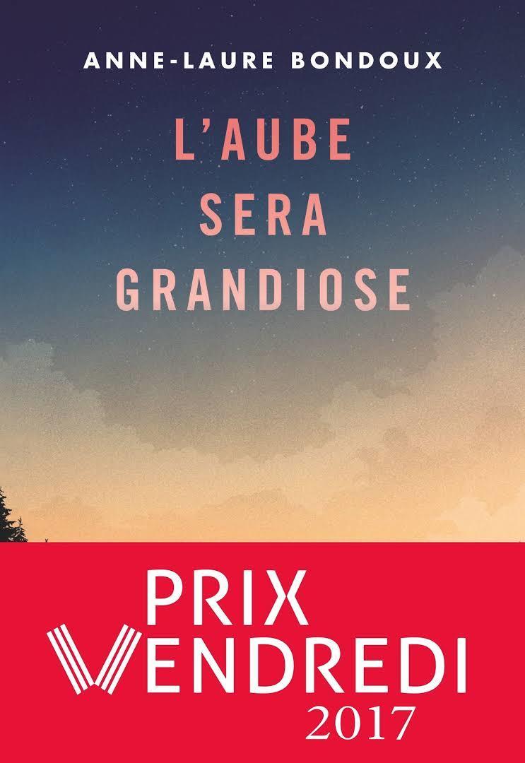 L' aube sera grandiose / Anne-Laure Bondoux | Bondoux, Anne-Laure (1971-...). Auteur