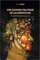 Une histoire politique de l'alimentation : du paléolithique à nos jours / Paul Ariès | Ariès, Paul (1959-....). Auteur