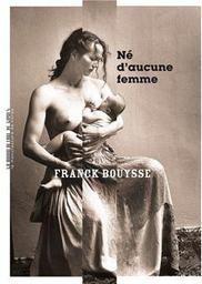 Né d'aucune femme / Franck Bouysse   Bouysse, Franck (1965-....). Auteur