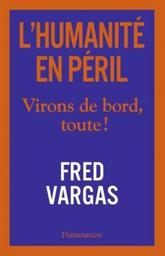 L' humanité en péril : virons de bord, toute ! / Fred Vargas   Vargas, Fred (1957-....). Auteur