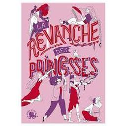 La revanche des princesses / textes de Sandrine Beau, Clémentine Beauvais, Charlotte Bousquet et al. |
