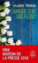 Changer l'eau des fleurs : roman / Valérie Perrin   Perrin, Valérie (1967-....). Auteur