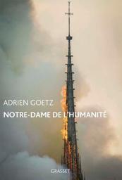Notre-Dame de l'humanité / Adrien Goetz | Goetz, Adrien (1966-....). Auteur