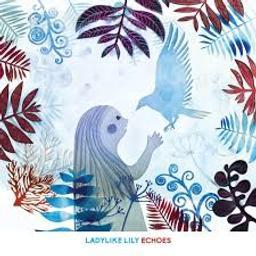 Echoes / Ladylike Lily | Ladylike Lily. Interprète