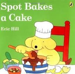 Spot Bakes a Cake / Eric Hill   Hill, Eric (1927-....). Auteur