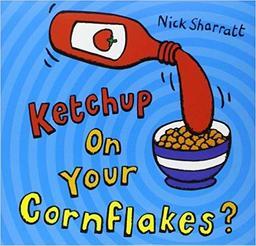 Ketchup on your Cornflakes? / Nick Sharratt |