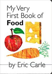 My Very First Book of Food / Eric Carle   Carle, Eric (1929-....). Auteur