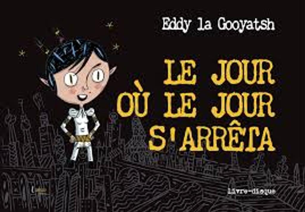 Jour où le jour s'arrêta (Le) / Eddy Gooyatsh (La) |