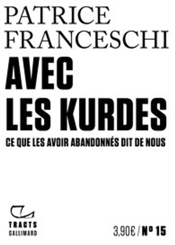Avec les Kurdes : ce que les avoir abandonnés dit de nous / Patrice Franceschi |