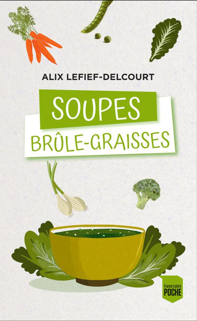 Soupes brûle-graisses : un programme efficace et facile pour retrouver la ligne en 15 jours / Alix Lefief-Delcourt  