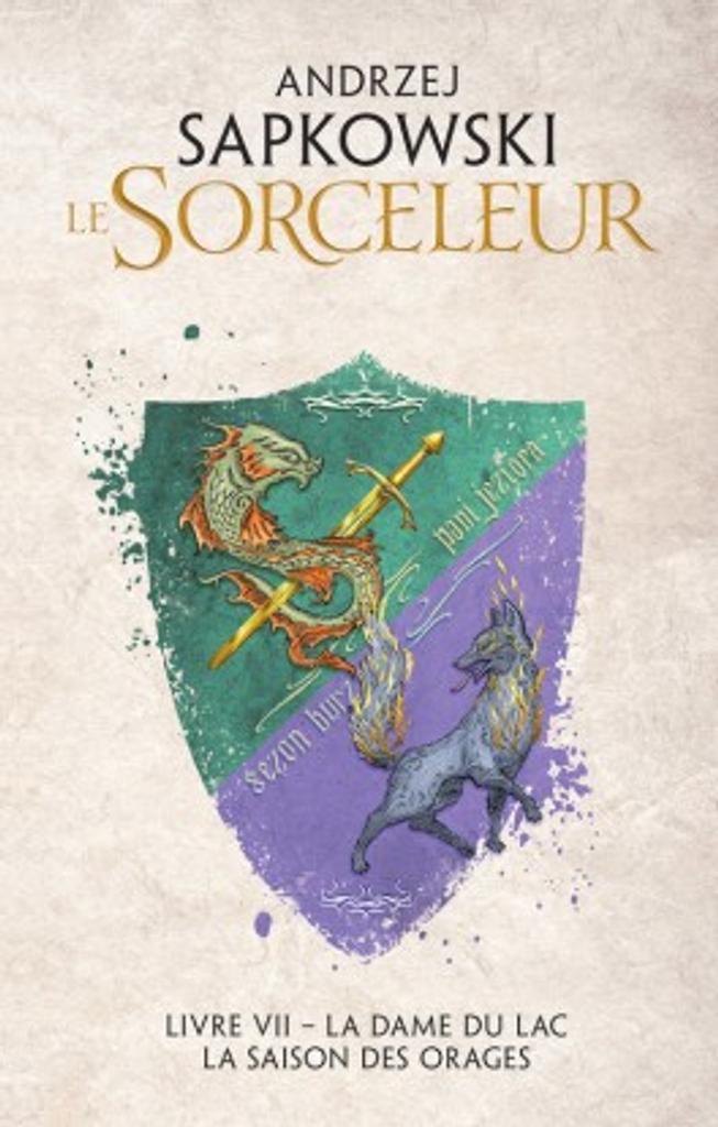 Le sorceleur. 4, Livre VII : La dame du lac, Livre VII : La saison des orages / Andrzej Sapkowski  