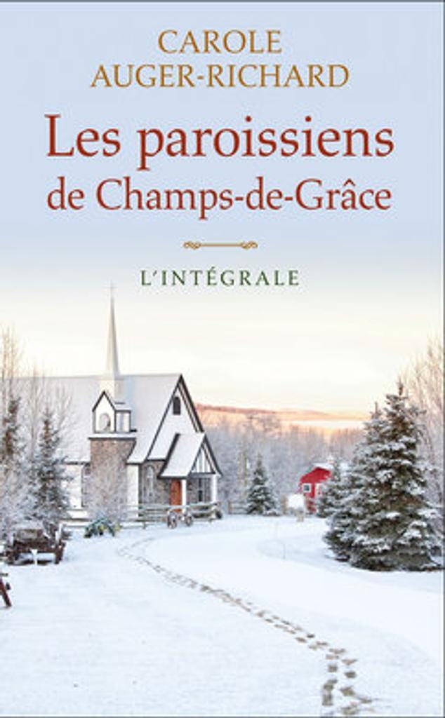 Les paroissiens de Champs-de-Grâce : L'intégrale / Carole Auger-Richard  