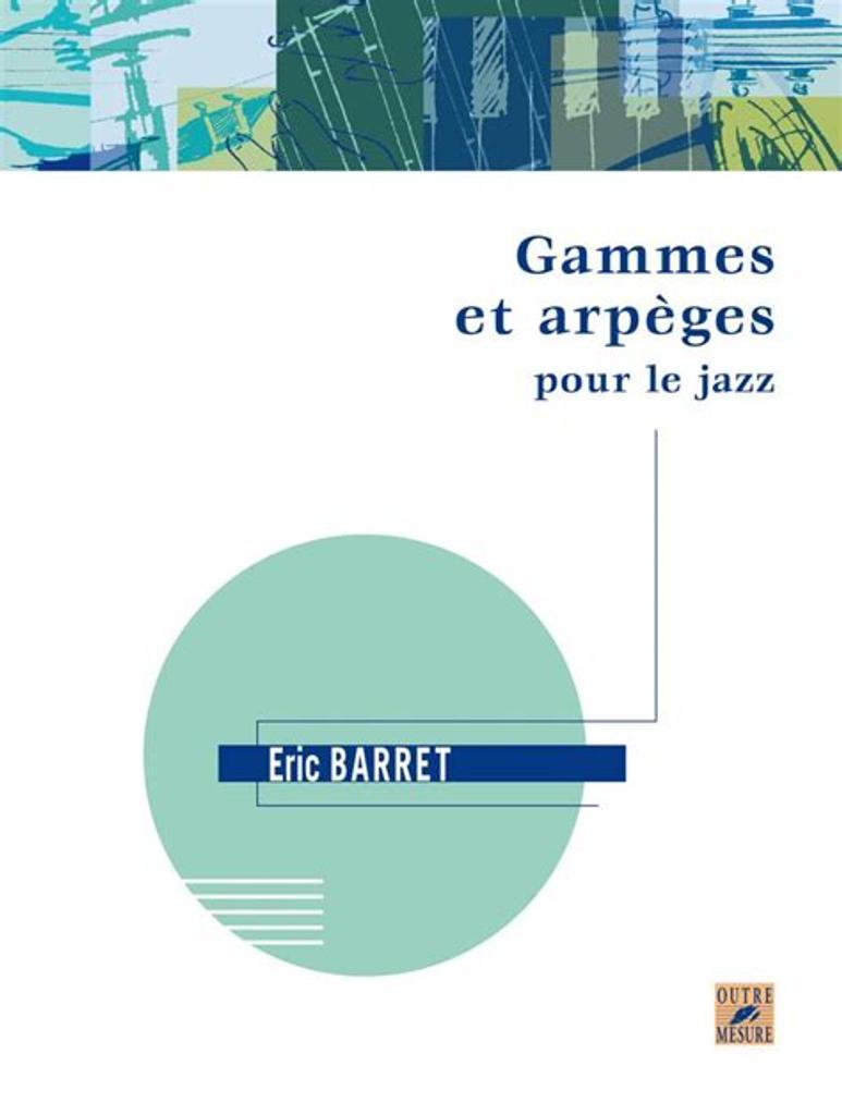 Gammes et arpèges pour le jazz / Eric Barret  