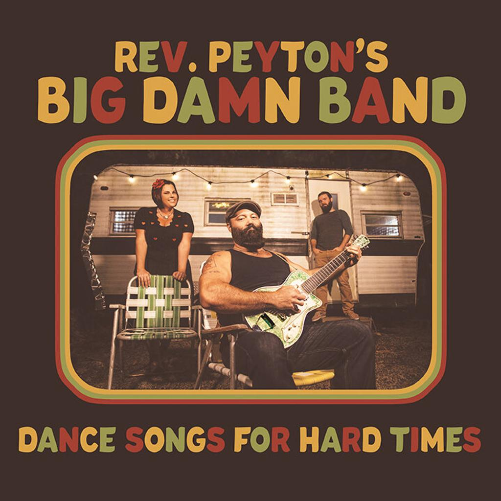 Dance songs for hard times / Reverend Peyton's Big Damn Band |